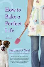 How to Bake a Perfect Life af Barbara O'neal