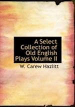 A Select Collection of Old English Plays Volume II af W. Carew Hazlitt