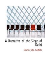 A Narrative of the Siege of Delhi af Charles John Griffiths