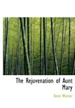 The Rejuvenation of Aunt Mary af Anne Warner