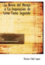 La Novia del Hereje O La Inquisicion de Lima Tomo Segundo af Vicente Fidel Lopez