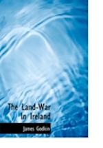 The Land-War in Ireland af James Godkin