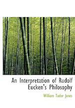 An Interpretation of Rudolf Eucken's Philosophy (Large Print Edition) af William Tudor Jones
