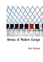 Heroes of Modern Europe af Alice Birkhead