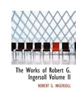The Works of Robert G. Ingersoll Volume II (Large Print Edition) af Robert G. Ingersoll