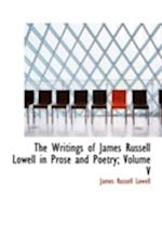 The Writings of James Russell Lowell in Prose and Poetry; Volume V af James Russell Lowell