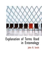 Explanation of Terms Used in Entomology af John B. Smith