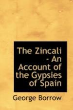 The Zincali - An Account of the Gypsies of Spain af George Borrow