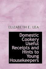 Domestic Cookery Useful Receipts and Hints to Young Housekeepers