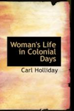 Woman's Life in Colonial Days af Carl Holliday