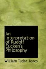 An Interpretation of Rudolf Eucken's Philosophy af William Tudor Jones