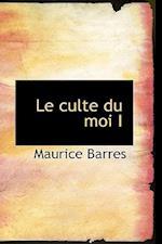 Le Culte Du Moi I af Maurice Barres