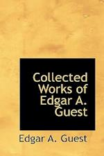 Collected Works of Edgar A. Guest af Edgar Albert Guest