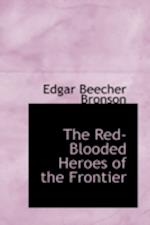 The Red-Blooded Heroes of the Frontier af Edgar Beecher Bronson