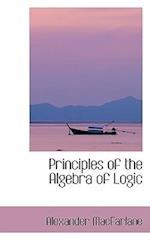Principles of the Algebra of Logic