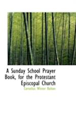 A Sunday School Prayer Book, for the Protestant Episcopal Church