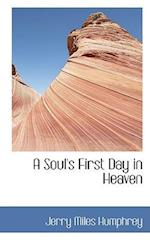 A Soul's First Day in Heaven af Jerry Miles Humphrey