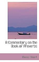 A Commentary on the Book of Proverbs af Moses Stuart
