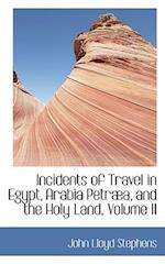 Incidents of Travel in Egypt, Arabia Petraba, and the Holy Land, Volume II af John Lloyd Stephens