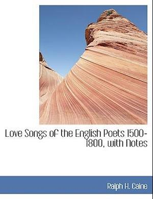 Love Songs of the English Poets 1500-1800, with Notes (Large Print Edition)
