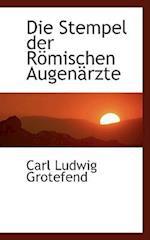 Die Stempel Der Rapmischen Augenacrzte af Carl Ludwig Grotefend