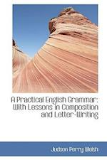 A Practical English Grammar af Judson Perry Welsh