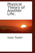 Physical Theory of Another Life. af Isaac Taylor