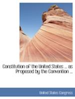 Constitution of the United States as Proposed by the Convention af United States Congress