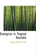 Enterprise in Tropical Australia af George Windsor Earl