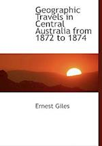 Geographic Travels in Central Australia from 1872 to 1874 (Large Print Edition)