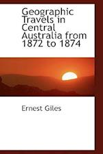 Geographic Travels in Central Australia from 1872 to 1874