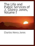 The Life and Public Services of J. Glancy Jones, Volume I af Charles Henry Jones