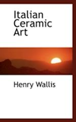 Italian Ceramic Art af Henry Wallis