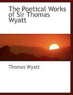The Poetical Works of Sir Thomas Wyatt af Thomas Wyatt