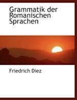 Grammatik Der Romanischen Sprachen af Friedrich Diez