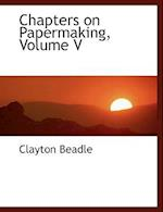 Chapters on Papermaking, Volume V