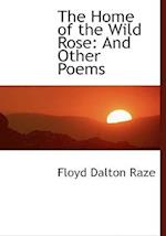 The Home of the Wild Rose: And Other Poems (Large Print Edition) af Floyd Dalton Raze