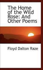 The Home of the Wild Rose: And Other Poems af Floyd Dalton Raze