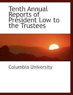 Tenth Annual Reports of President Low to the Trustees af Columbia University