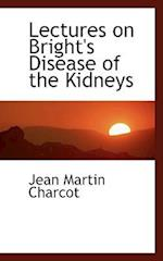 Lectures on Bright's Disease of the Kidneys