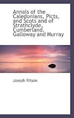 Annals of the Caledonians, Picts, and Scots and of Strathclyde, Cumberland, Galloway and Murray af Joseph Ritson