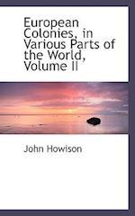 European Colonies, in Various Parts of the World, Volume II af John Howison