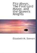 Fitz Alwyn, The First Lord Mayor, and the Queen's Knights (Large Print Edition)