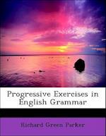 Progressive Exercises in English Grammar af Richard Green Parker