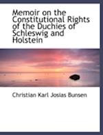 Memoir on the Constitutional Rights of the Duchies of Schleswig and Holstein af Christian Karl Josias Bunsen