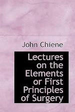 Lectures on the Elements or First Principles of Surgery af John Chiene