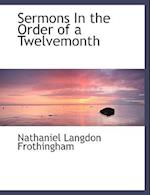 Sermons In the Order of a Twelvemonth (Large Print Edition) af Nathaniel Langdon Frothingham