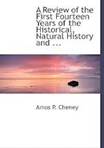 A Review of the First Fourteen Years of the Historical, Natural History and ... af Amos P. Cheney