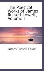 The Poetical Works of James Russell Lowell, Volume I af James Russell Lowell