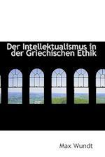 Der Intellektualismus in der Griechischen Ethik af Max Wundt